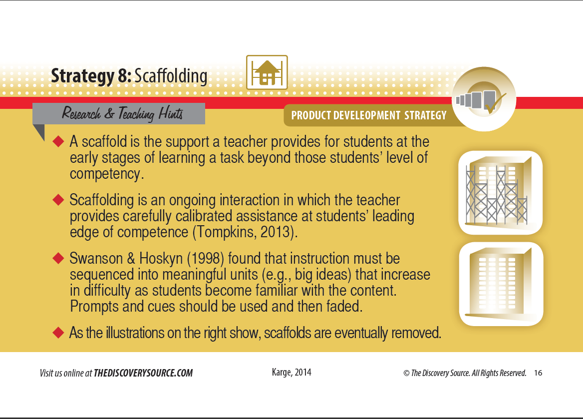 scaffolding as a teaching strategy Instructional scaffolding: a teaching strategy scaffolds are temporary structures that physically support workers while they complete jobs that would otherwise be impossible.